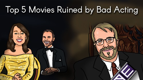 Top 5 Movies Ruined by Bad Acting