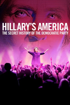 Hillary's America: The Secret History of the Democratic Party poster