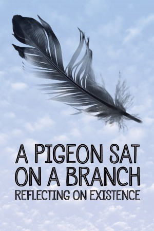A Pigeon Sat on a Branch Contemplating Existence poster